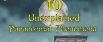 10 Unexplained Paranormal Phenomena
